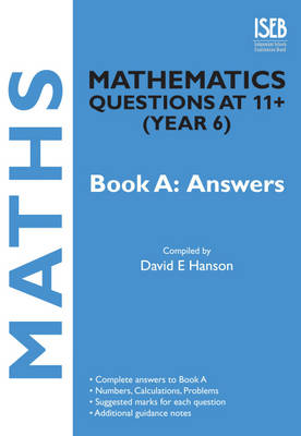 Mathematics Questions at 11+ (Year 6) Book A: Answers by David E. Hanson