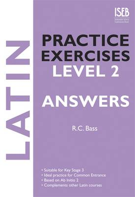Latin Practice Exercises Level 2 Answer Book Practice Exercises for Common Entrance Preparation by R. C. Bass