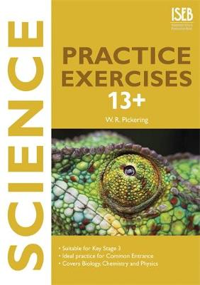 Science Practice Exercises 13+ Practice Exercises for Common Entrance Preparation by W. R. Pickering