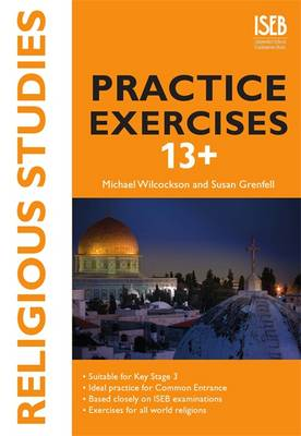 Religious Studies Practice Exercises 13+ Practice Exercises for Common Entrance Preparation by Michael Wilcockson, Susan Grenfell