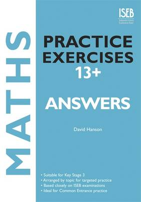 Maths Practice Exercises 13+ Answer Book Practice Exercises for Common Entrance Preparation by David E. Hanson