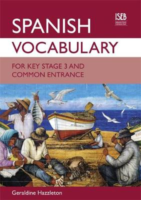 Spanish Vocabulary for Key Stage 3 and Common Entrance by Geraldine Hazzleton