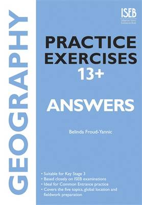 Geography Practice Exercises 13+ Answer Book Practice Exercises for Common Entrance Preparation by Belinda Froud-Yannic