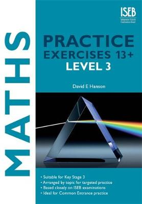 Maths Practice Exercises 13+ Practice Exercises for Common Entrance Preparation by David E. Hanson