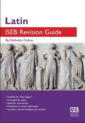Latin ISEB Revision Guide A Revision Book for Common Entrance by N.R.R. Oulton