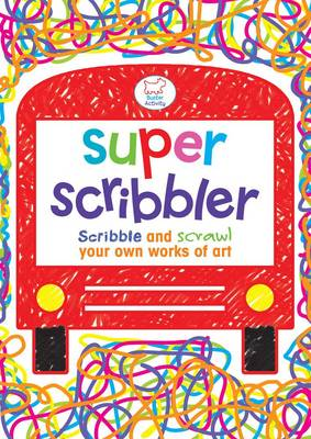 Super Scribbler Scribble and Scrawl Your Own Works of Art by Woody Fox