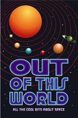 Out of This World All the Cool Bits About Space by Clive Gifford
