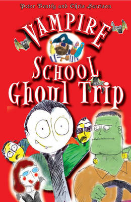 Vampire School Ghoul Trip by Peter Bently