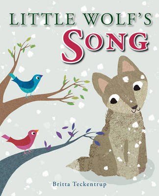 Little Wolf's Song by Britta Teckentrup