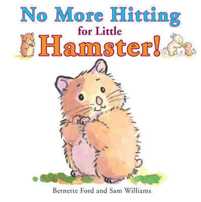 No More Hitting for Little Hamster! by Bernette Ford