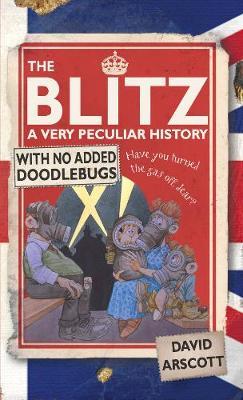 The Blitz A Very Peculiar History by David Arscott
