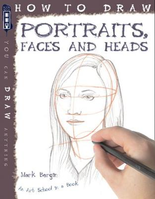 How to Draw Portraits, Faces and Heads by Mark Bergin