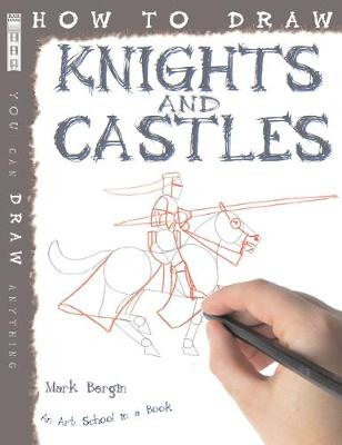 How to Draw Knights and Castles by Mark Bergin