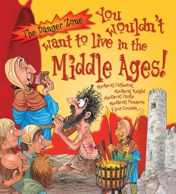 You Wouldn't Want to Live in the Middle Ages! by Fiona MacDonald, Jacqueline Morley