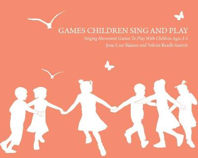Games Children Sing and Play Singing Movement Games to play with children ages 3-7 by Joan Carr Shimer, Valerie Baadh Garrett