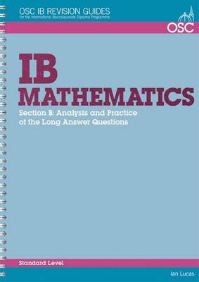 IB Mathematics: Analysis and Practice of the Long Answer Questions Standard Level For 2013 Exams Only by Ian Lucas