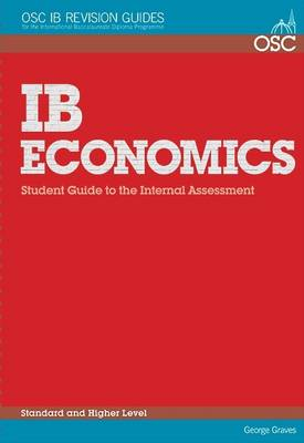 IB Economics: Student Guide to the Internal Assessment Standard and Higher Level by George Graves