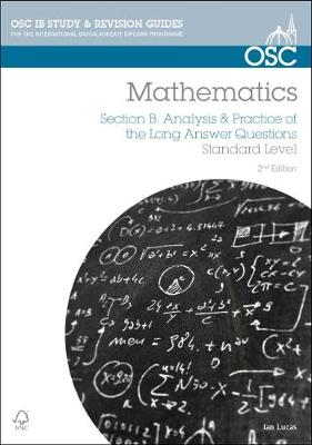 IB Mathematics: Analysis & Practice of the Long Answer Questions For Exams from May 2014 by Ian Lucas
