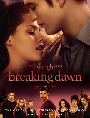 The Twilight Saga Breaking Dawn The Official Illustrated Movie Companion by Mark Cotta Vaz