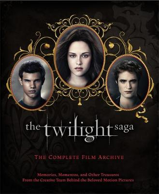 The Twilight Saga: The Complete Film Archive Memories, Mementos, and Other Treasures from the Creative Team Behind the Beloved Movie Series by Robert Abele