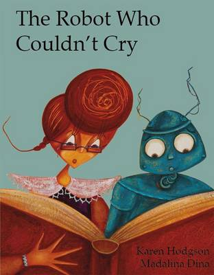 The Robot Who Couldn't Cry by Karen J. Hodgson