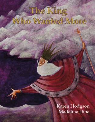The King Who Wanted More by Karen J. Hodgson