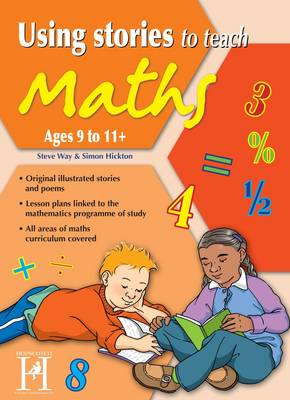 Using Stories to Teach Maths 9-11 by Steve Way, Simon Hickton