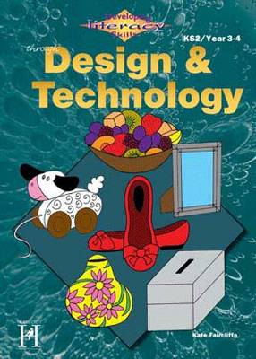 Developing Literacy Skills Through Design & Technology - Years 3-4 by Kate Faircliffe