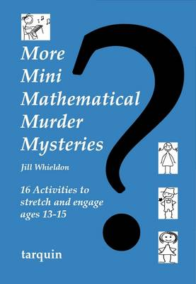 More Mini Mathematical Murder Mysteries 16 Activities to Stretch and Engage Ages 13-15 by Jill Whieldon