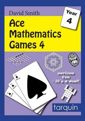 Ace Mathematics Games 4: 13 Exciting Activities to Engage Ages 8-9 by David Smith