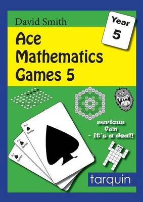 Ace Mathematics Games 5: 14 Exciting Activities to Engage Ages 9-10 by David Smith