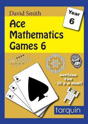 Ace Mathematics Games 6 15 Exciting Activities to Engage Ages 10-11 by David Smith