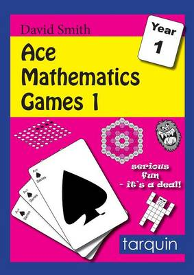 Ace Mathematics Games 1: 16 Exciting Activities to Engage Ages 5-6 by David Smith