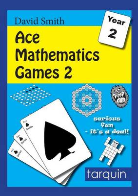 Ace Mathematics Games 2: 13 Exciting Activities to Engage Ages 6-7 by David Smith