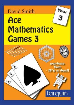 Ace Mathematics Games 3: 13 Exciting Activities to Engage Ages 7-8 by David Smith