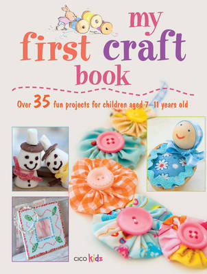 My First Craft Book 25 Easy and Fun Projects for Children Aged 7-11 Years Old by Emma Hardy