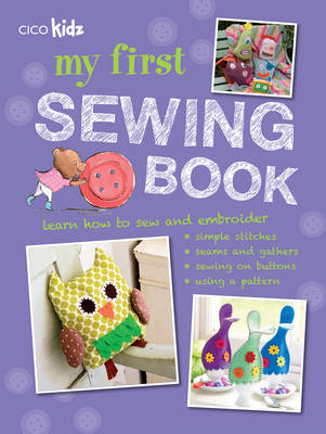 My First Sewing Book 35 Easy and Fun Projects for Children Aged 7 Years + by Susan Akass, Emma Hardy
