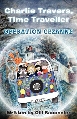 Charlie Travers, Time Traveller Operation Cezanne by Gill Baconnier
