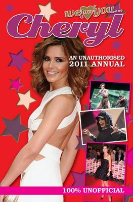 Cheryl Cole: We Love You... Cheryl An Unauthorised 2011 Annual by