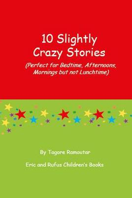 10 Slightly Crazy Stories by Tagore Ramoutar