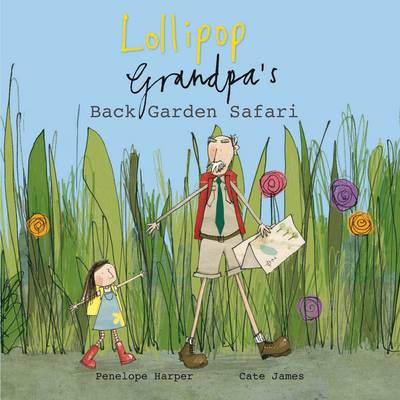 Lollipop and Grandpa's Back Garden Safari by Penelope Harper