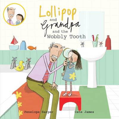 Lollipop and Grandpa and the Wobbly Tooth by Penelope Harper