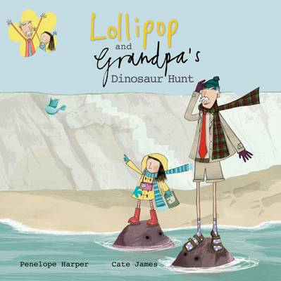 Lollipop and Grandpa's Dinosaur Hunt by Penelope Harper