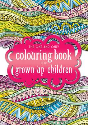 The One and Only Colouring Book for Grown-Up Children by