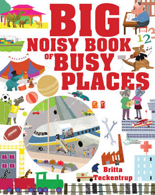 Big Noisy Book of Busy Places by Britta Teckentrup