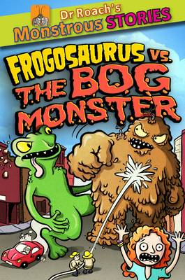 Monstrous Stores: Frogosaurus vs. the Bog Monster by Paul Harrison, Sam Williams