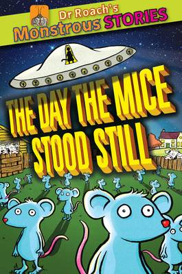 The Monstrous Stories: Day the Mice Stood Still by Paul Harrison, Sam Williams
