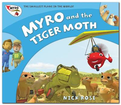 Myro and the Tiger Moth Myro, the Smallest Plane in the World by Nick Rose