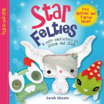 Star Felties 8 Cute Characters to Stitch and Stick by Sarah Skeate
