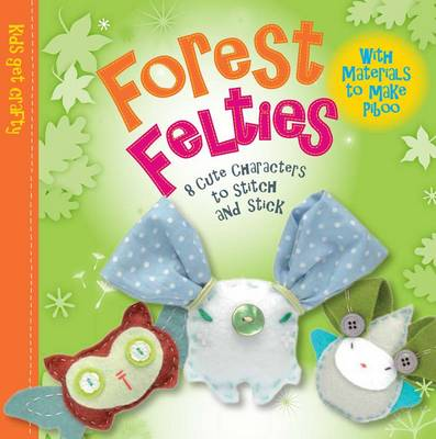Forest Felties 8 Cute Characters to Stitch and Stick by Sarah Skeate